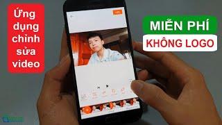 Ứng Dụng Chỉnh Sửa Video Miễn Phí KHÔNG LOGO Cho Điện Thoại Android