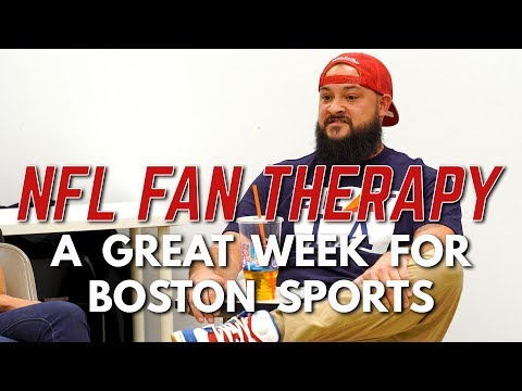 NFL FAN THERAPY: A Great Week For Boston Sports