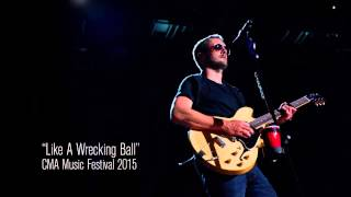 Eric Church - Performs Like A Wrecking Ball Live (CMA fest 2015) YouTube Videos