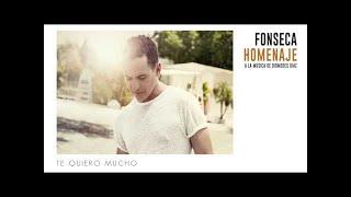 Fonseca Te Quiero Mucho Album homenaje.mp3