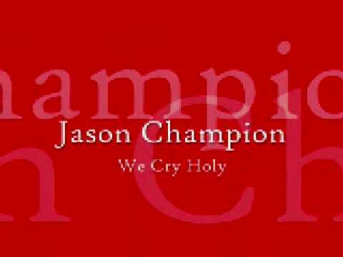 Jason Champion - We Cry Holy
