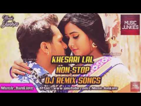 KHESARI LAL |Non-stop  DJ REMIX SONG|BHOJPURI SONG 2018 MIX ||MASHUP DJ