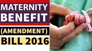 Maternity Benefit (Amendment) Bill, 2016 Detailed Analysis UPSC/IAS/PSC
