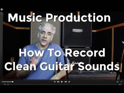 Music Production - How To Record Amazing Clean Guitar Sounds!