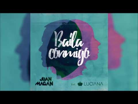 JUAN MAGAN feat LUCIANA - Baila Conmigo Original Radio Edit
