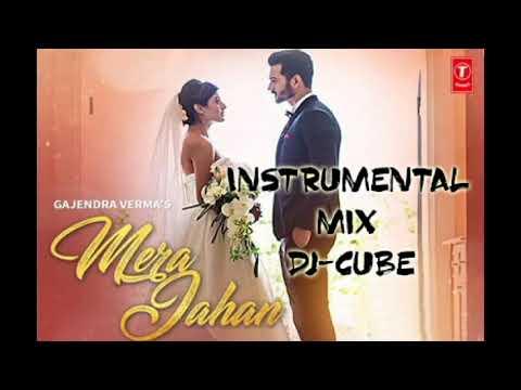 Mera Jahan-Gajendra Verma Instrumental Mix By DJ-cube