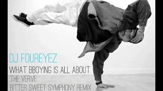 What Bboying Is All About | Bitter Sweet Symphony (Bboy Remix)