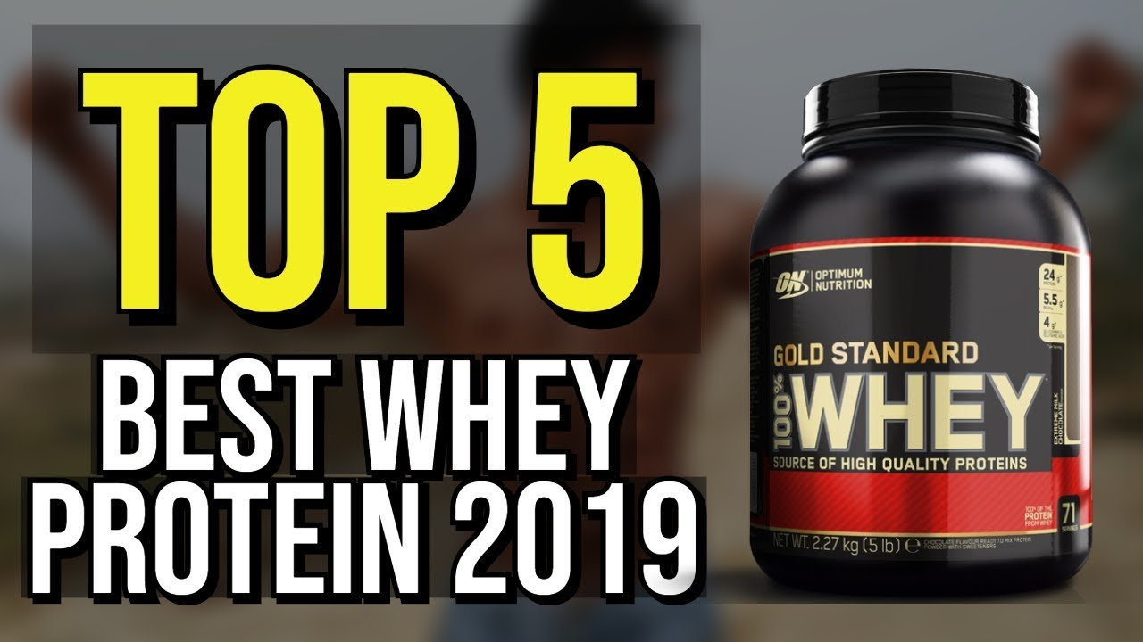 Top 5 Best Whey Protein 2019 Youtube