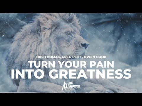 Turn Your Pain Into Greatness (Feat. Eric Thomas, Les Brown, Greg Plitt)