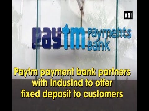 Paytm payment bank partners with indusind to offer fixed deposit paytm payment bank partners with indusind to offer fixed deposit to customers ani news spiritdancerdesigns Images