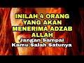 MENGERIKAN!! Inilah 4 Orang yang Akan Menerima Azab Allah ♡ Jangan Sampai Kamu Salah Satunya!