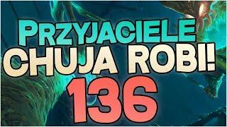 #136 Przyjaciele z Dywizji Brązu - CHUJA ROBI! CHUJA ROBI!!