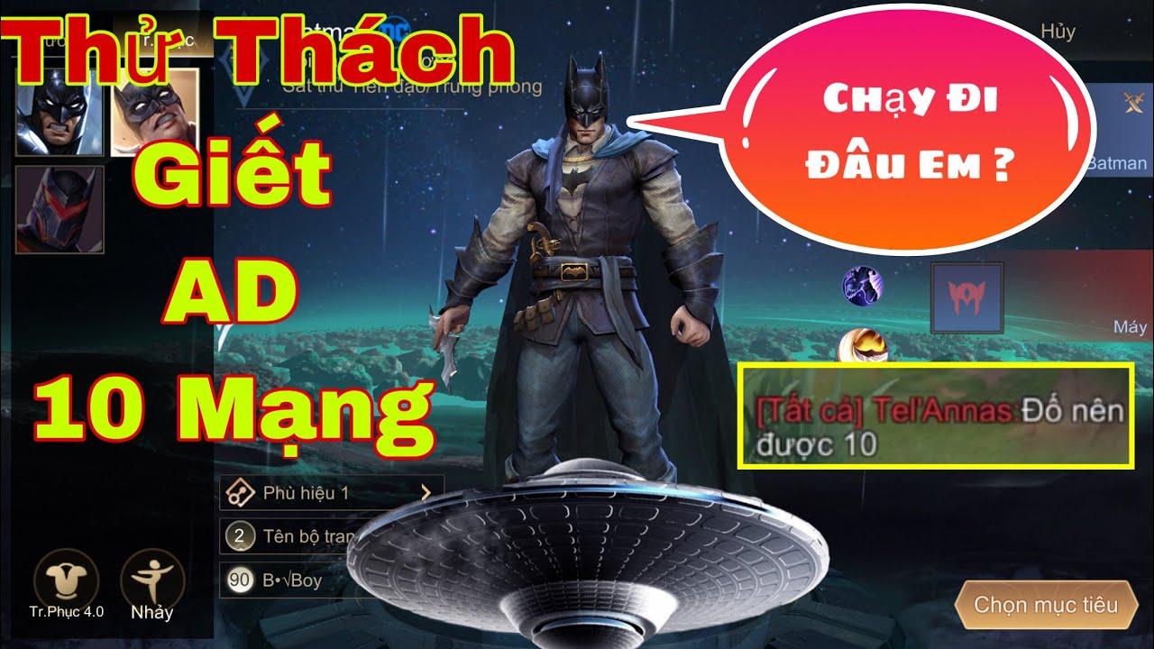 LIÊN QUÂN : Thử Thách Batman Giết AD Team Bạn 10 Mạng - Trận Đấu Truy Sát Khá Vui