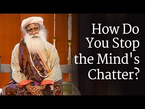 How Do You Stop the Mind's Chatter?