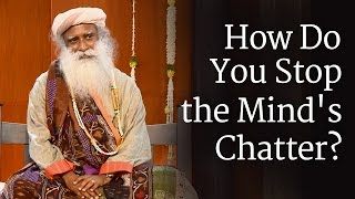 Video How Do You Stop the Mind's Chatter? - Sadhguru download MP3, 3GP, MP4, WEBM, AVI, FLV Februari 2018