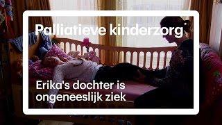 Erika's dochter is ongeneeslijk ziek: 'Als ik instort, ligt het gezin plat'