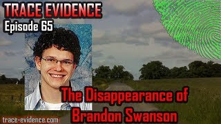 Trace Evidence - 065 - The Disappearance of Brandon Swanson