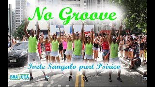 Baixar Ivete Sangalo part Psirico - No Groove (Coreografia Brasuca) HD