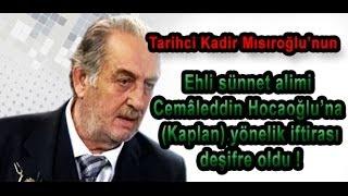 Kadir Mısıroğlu'nun, Cemâleddin Kaplan'a attığı iftira deşifre oldu