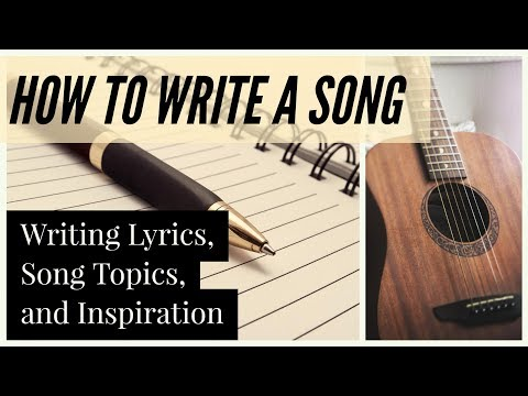 How to Write a Song - Writing Lyrics, Song Topics, and Inspiration