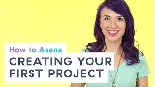 How to Asana: Creating your first Asana project