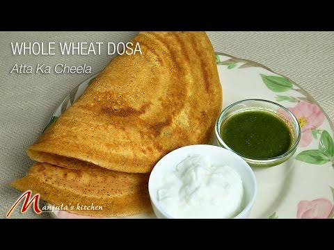 Whole Wheat Dosa (Atta ka Cheela) Recipe by Manjula