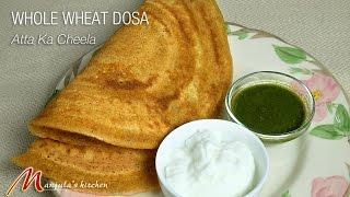 Whole Wheat Dosa (Atta ka Cheela) Recipe by Manjula