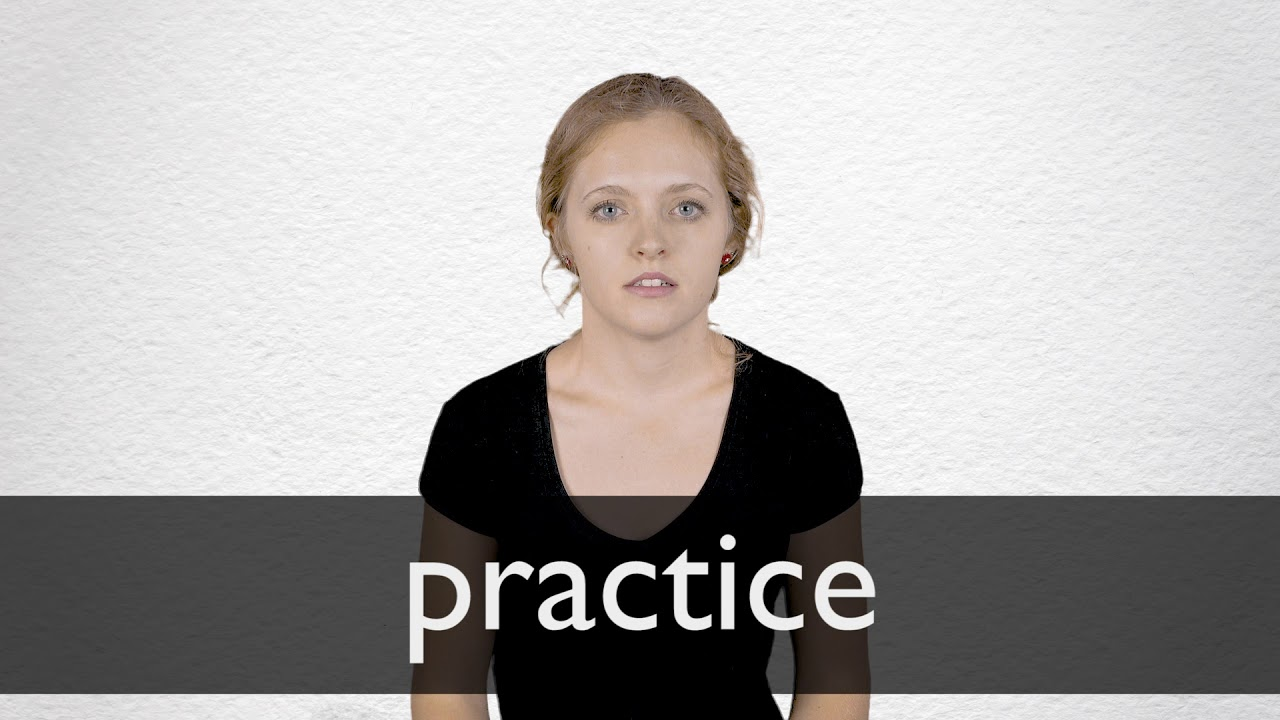 How to pronounce PRACTICE in British English