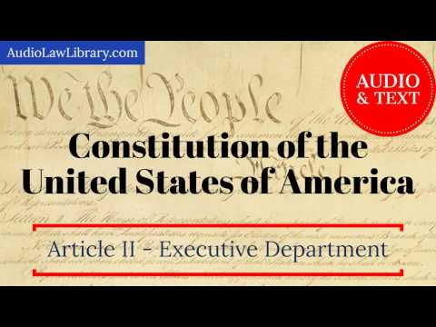 United States Constitution - Article II - The Executive Department (Audio & Text)