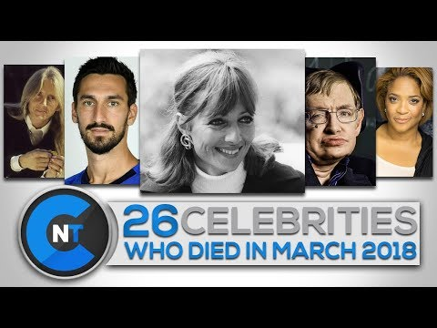 List of Celebrities Who Died In MARCH 2018...