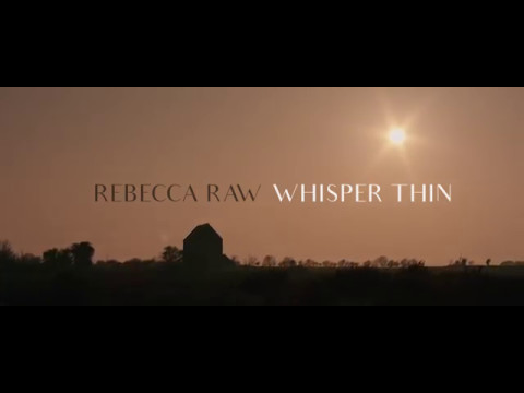 Rebecca Raw - Whisper Thin [OFFICIAL VIDEO]