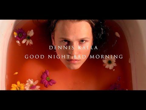 Dennis Kalla - Good Night Bad Morning (OFFICIAL VIDEO)