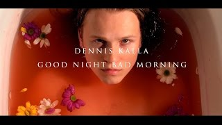 Dennis Kalla - Good Night Bad Morning (OFFICIAL VIDEO)