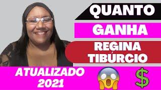 Quanto Ganha Regina Tibúrcio? ATUALIZADO 2021