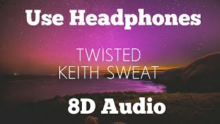Keith Sweat - Twisted | 8D Audio