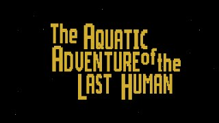 The Aquatic Adventure of the Last Human - Trailer #2