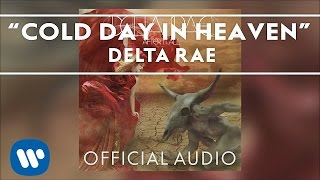 Delta Rae - Cold Day in Heaven [Official Audio]