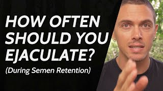 Download How Often Should You Ejaculate - (During Semen Retention)