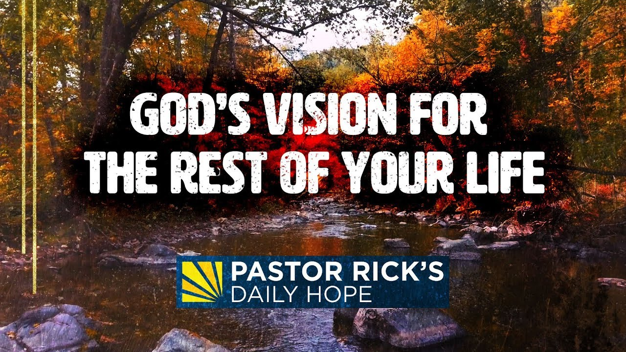 God's Vision for the Rest of Your Life | Pastor Rick's Daily Hope