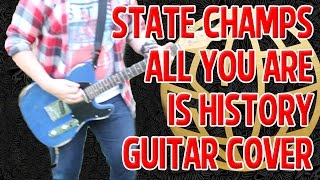 State Champs - All You Are Is History - Guitar Cover