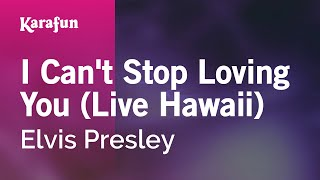 Karaoke I Can't Stop Loving You (Live Hawaii) - Elvis Presley * Mp3