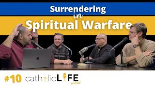 Ep 10: Surrendering in Spiritual Warfare w/ Ray Carattini  |  Catholic Life Podcast