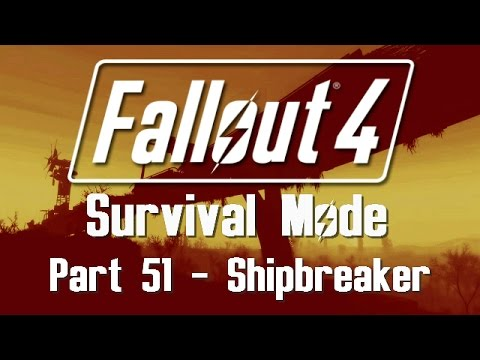 Fallout 4: Survival Mode - Part 51 - Shipbreaker