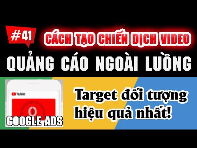 [Tùng Lê Ads] Chiến dịch quảng cáo video QUẢNG CÁO NGOÀI LUỒNG Google Ads | Tài Liệu Google Ads 2021 #41
