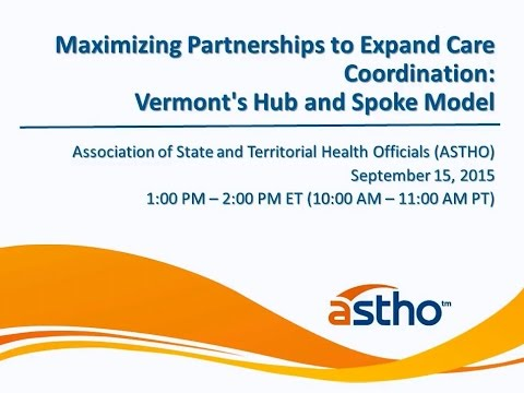 Maximizing Partnerships to Expand Care Coordination: Vermont's Hub and Spoke Model