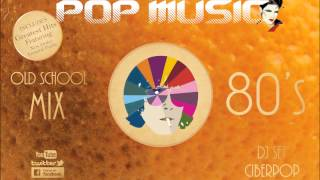 80'S POP MUSIC MIX - DJ CIBERPOP