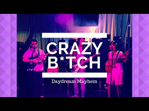 Crazy B*tch Original  Daydream Mayhem