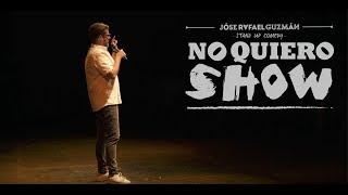 Jóse R Guzmán | No Quiero Show | 2015 - 2017
