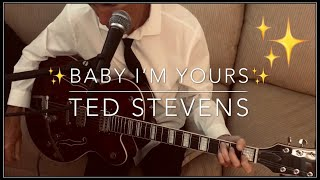 "Ted Stevens ""Baby I'm Yours"""
