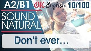10/100 Don't ever ... 🇺🇸 Курс разговорного английского языка: 100 English phrases | OK English